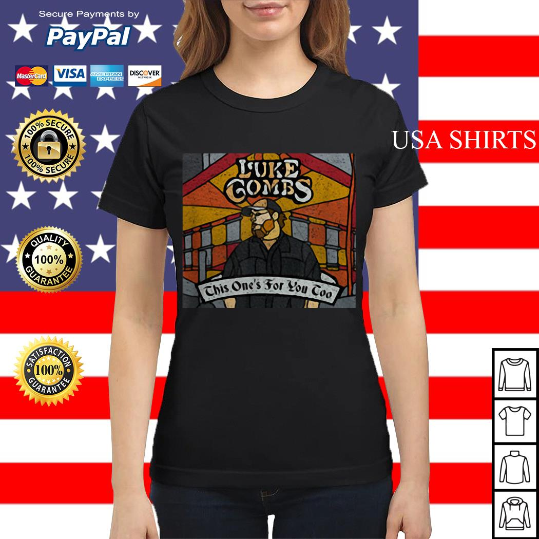Luke combs this one's for you too Ladies tee