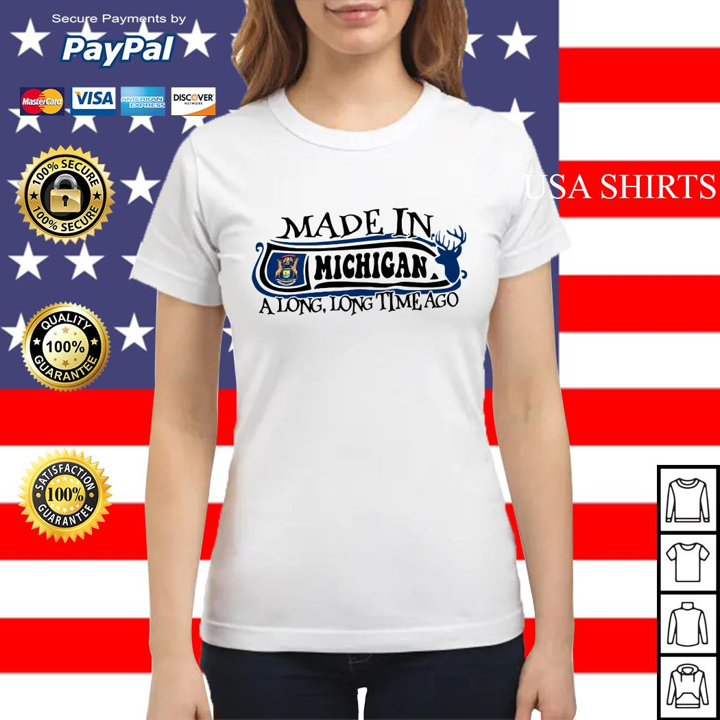 Made in Michigan a long long time ago Ladies tee