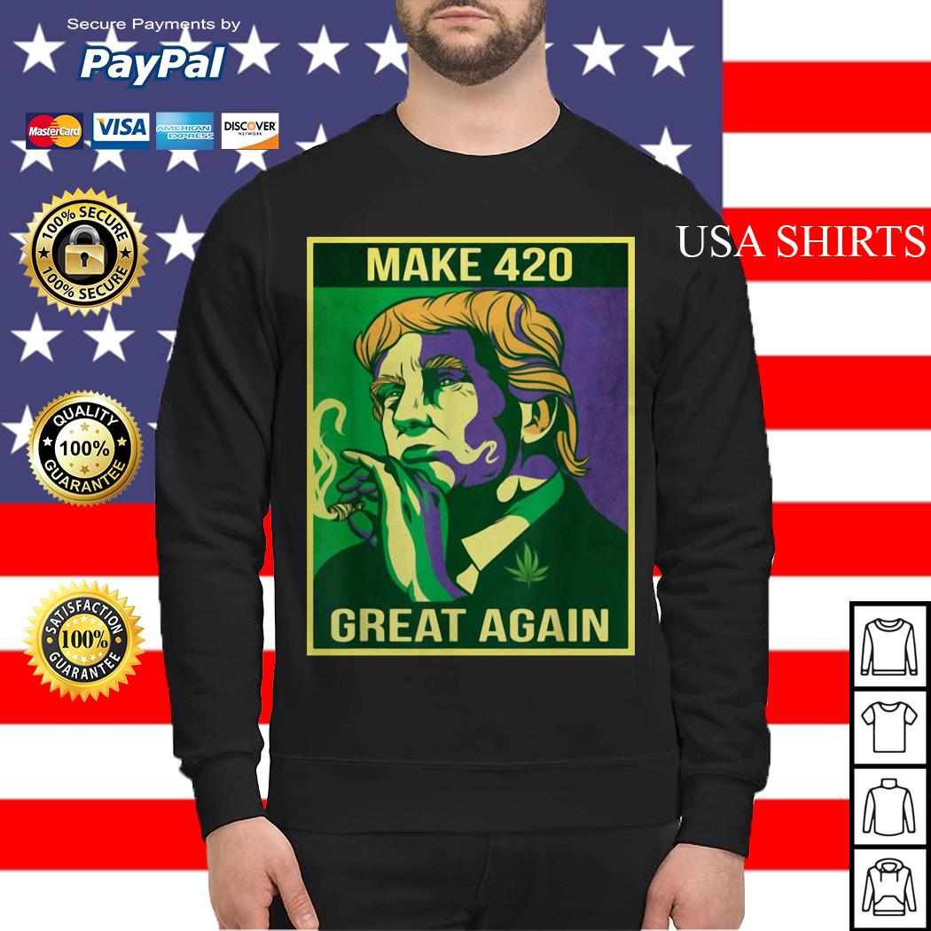Make 420 great again weed quote Trump Sweater