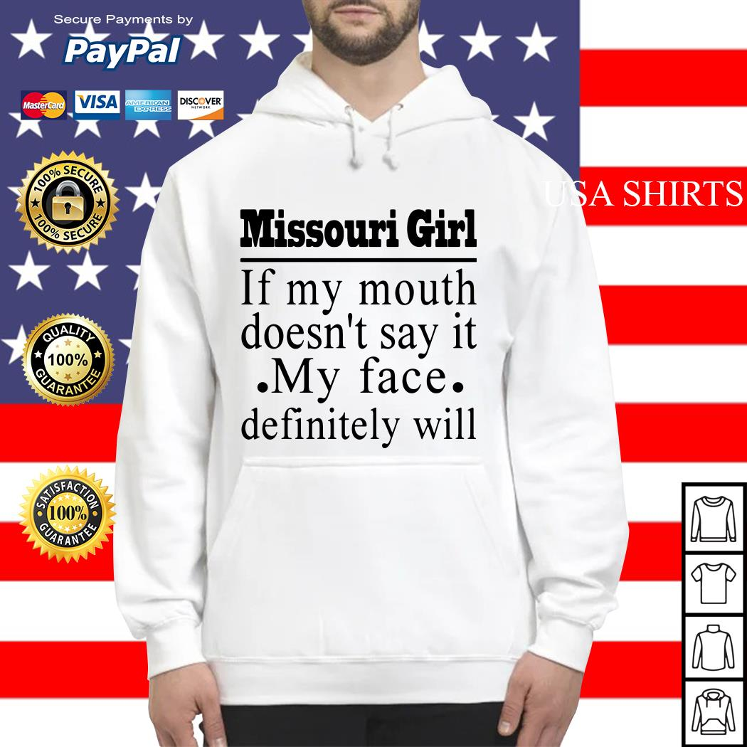 Missouri girl if my mouth doesn't say it my face definitely will Hoodie