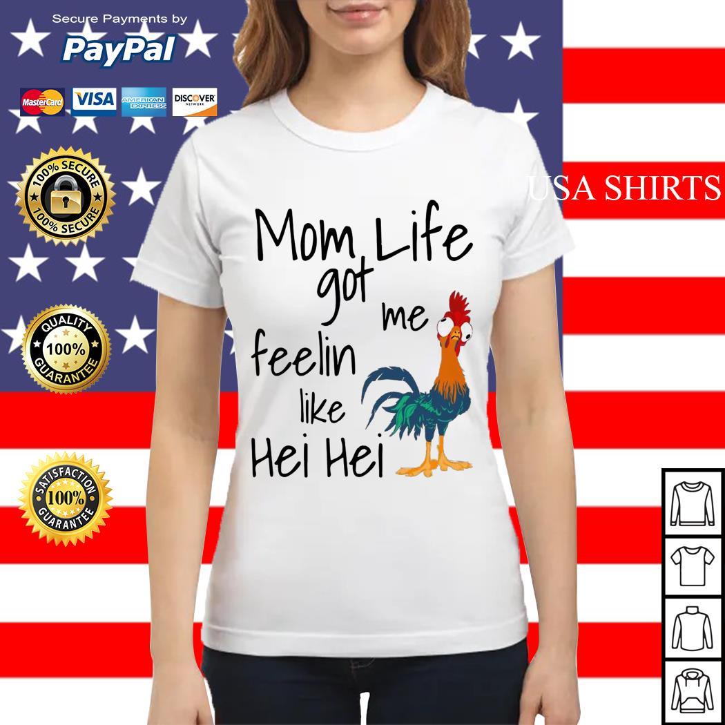 Mom life got me feelin like Hei Hei Ladies tee