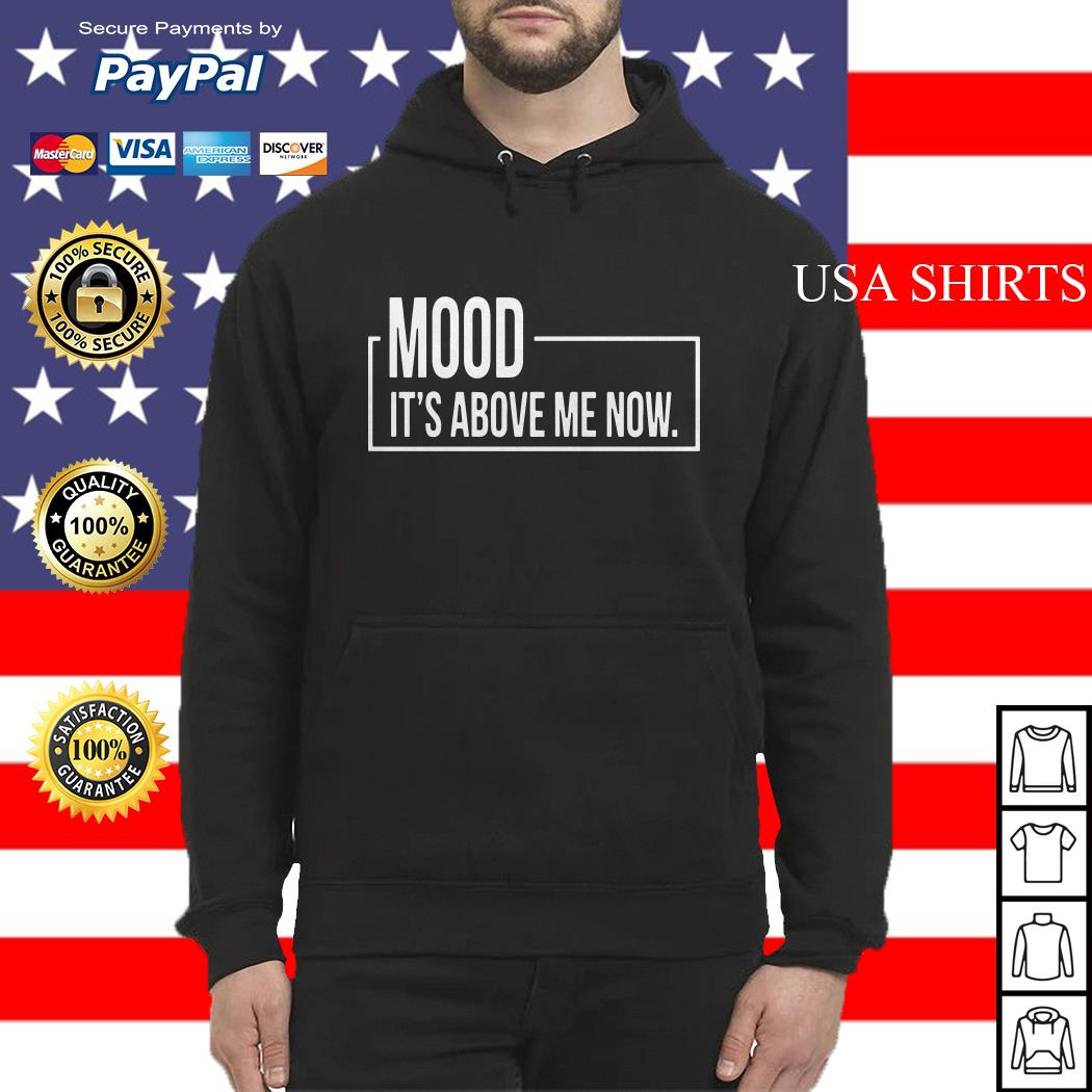 Mood It's Above Me Now Hoodie