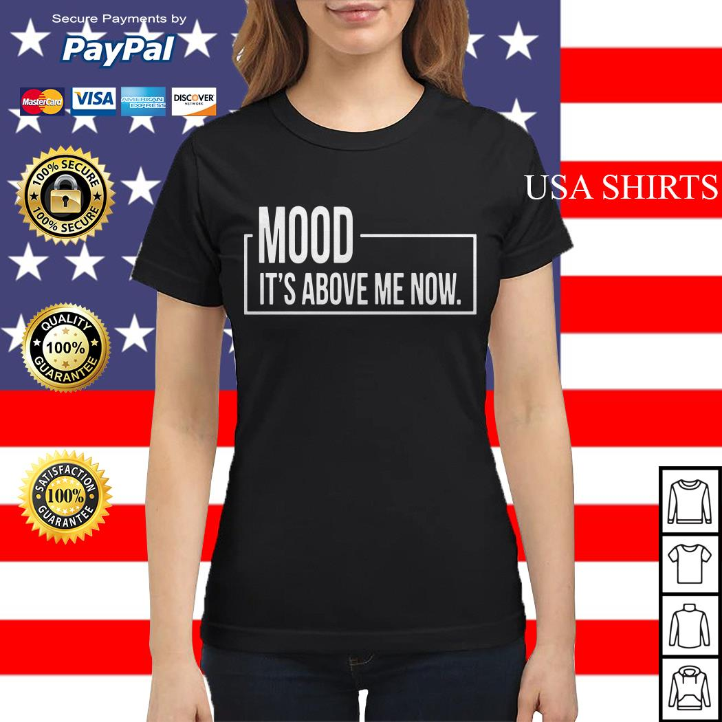 Mood It's Above Me Now Ladies tee
