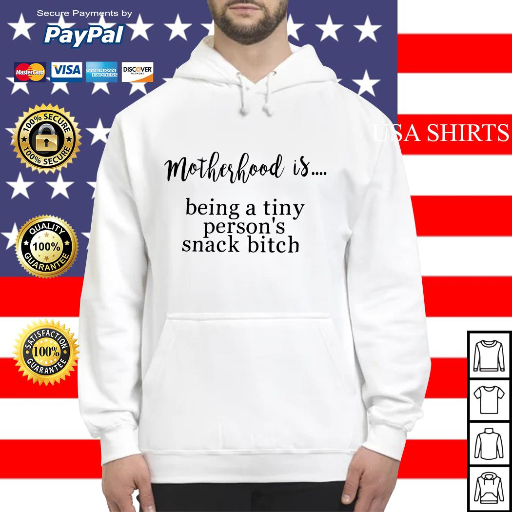 Motherhood is being a tiny person's snack bitch hoodie