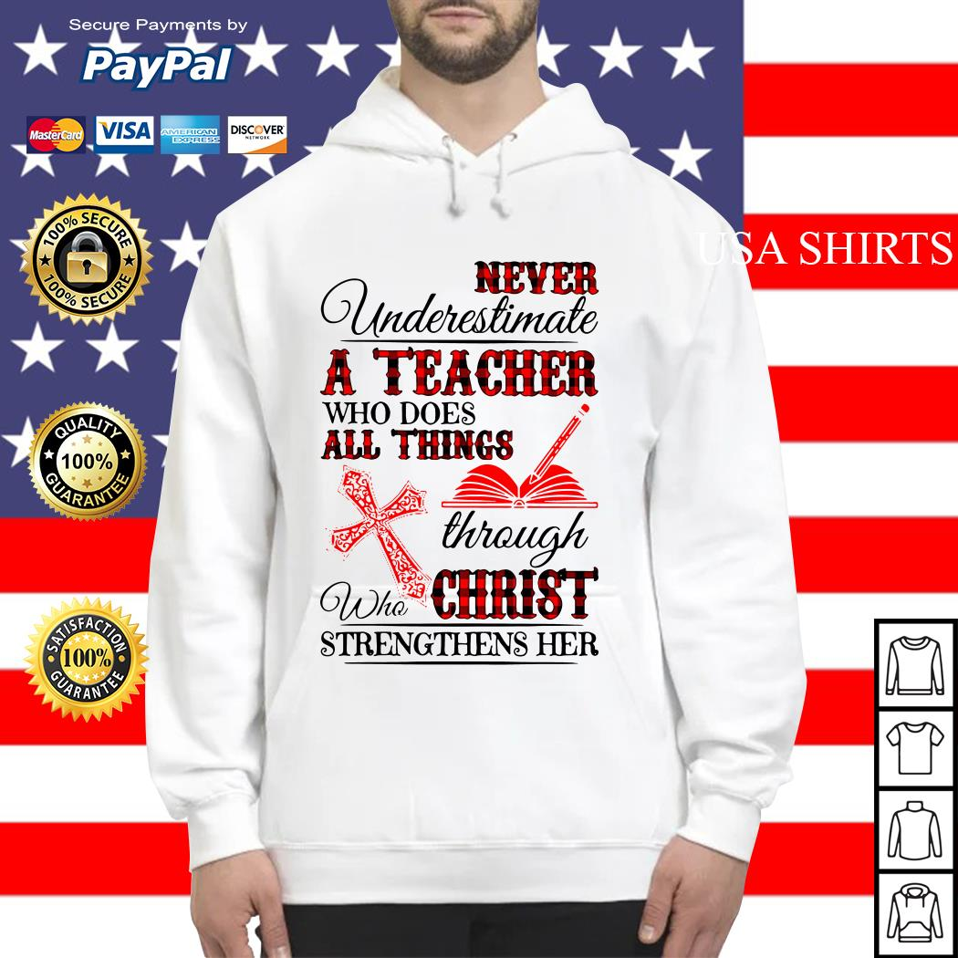 Never underestimate a teacher who does all things through who christ Hoodie