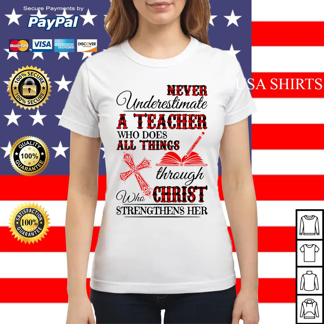Never underestimate a teacher who does all things through who christ Ladies tee