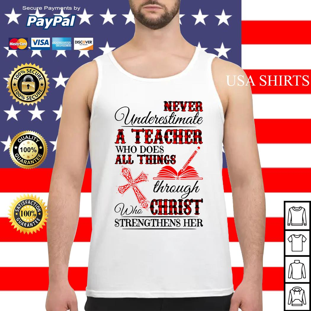 Never underestimate a teacher who does all things through who christ Tank top