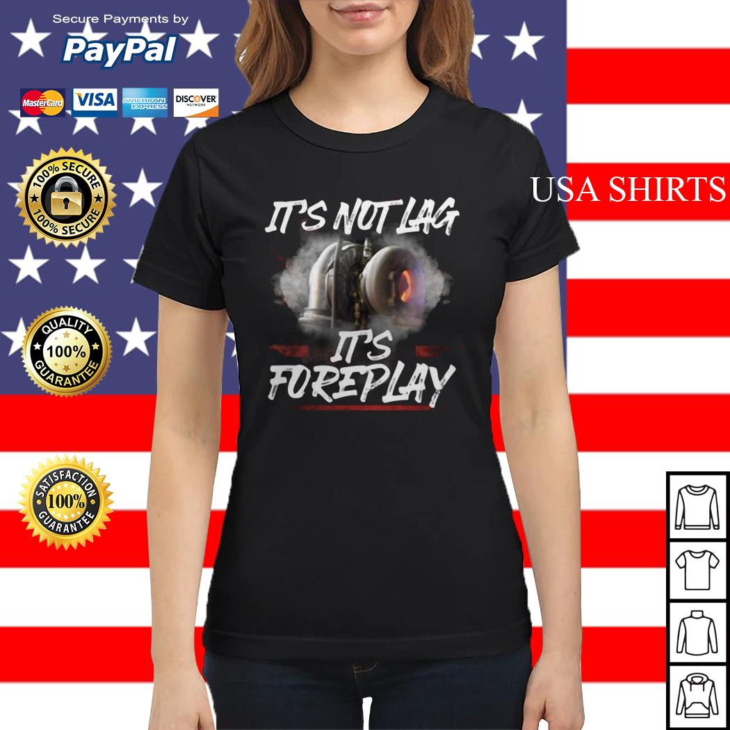 It's not lag it's foreplay Ladies tee