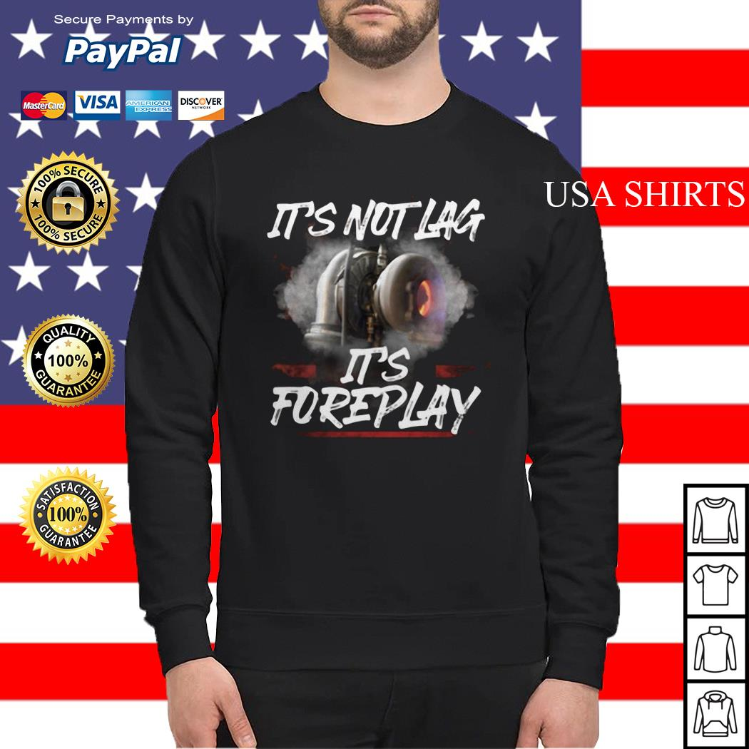 It's not lag it's foreplay Sweater