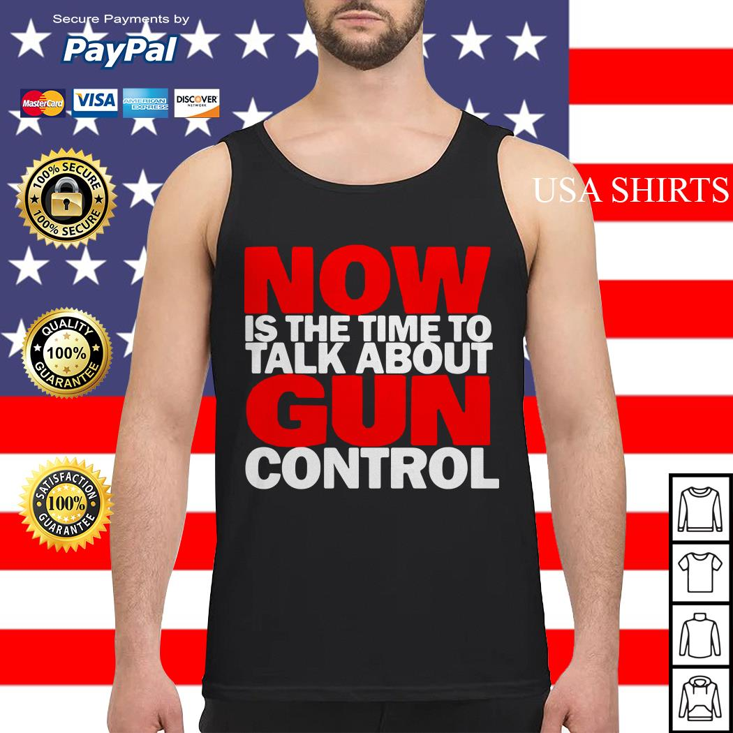 Now Is the time to talk about gun control Tank top