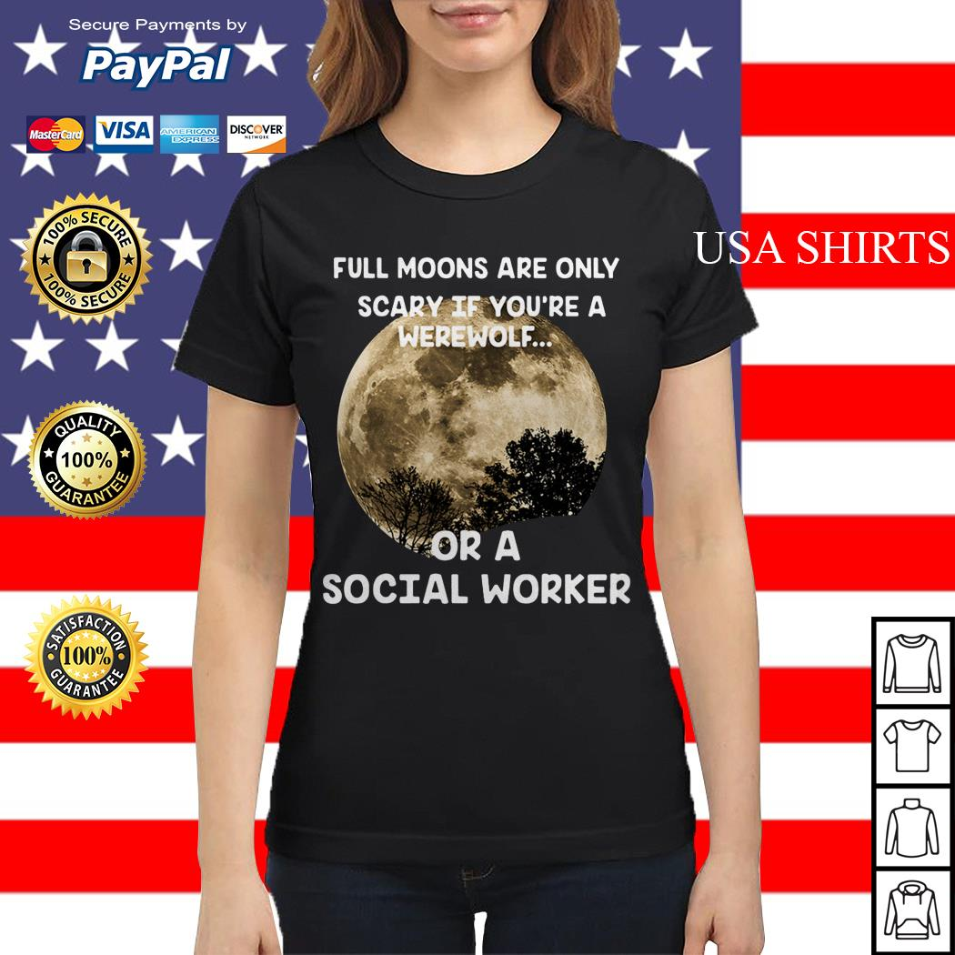 Official Full moons are only scary if you're a werewolf or a social worker Ladies tee