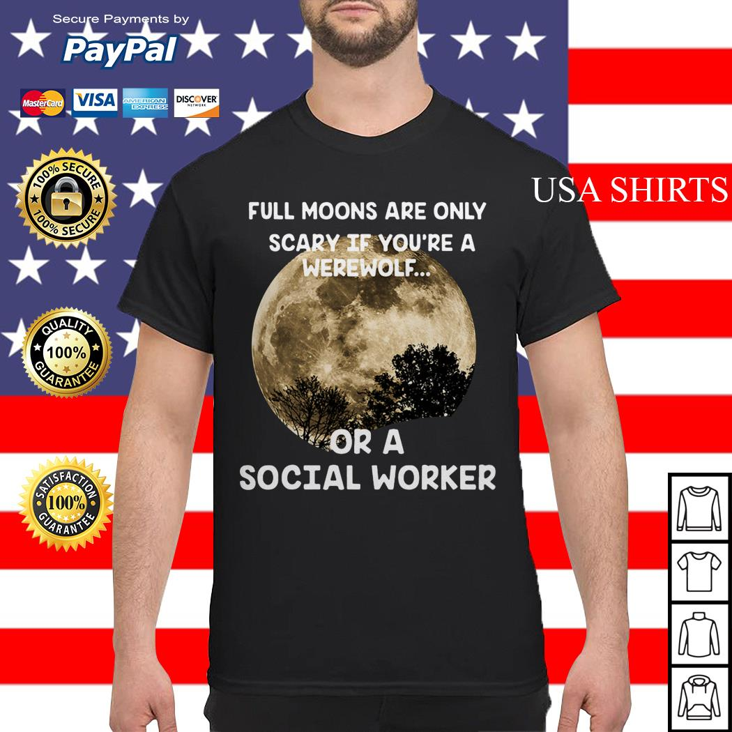 Official Full moons are only scary if you're a werewolf or a social worker shirt