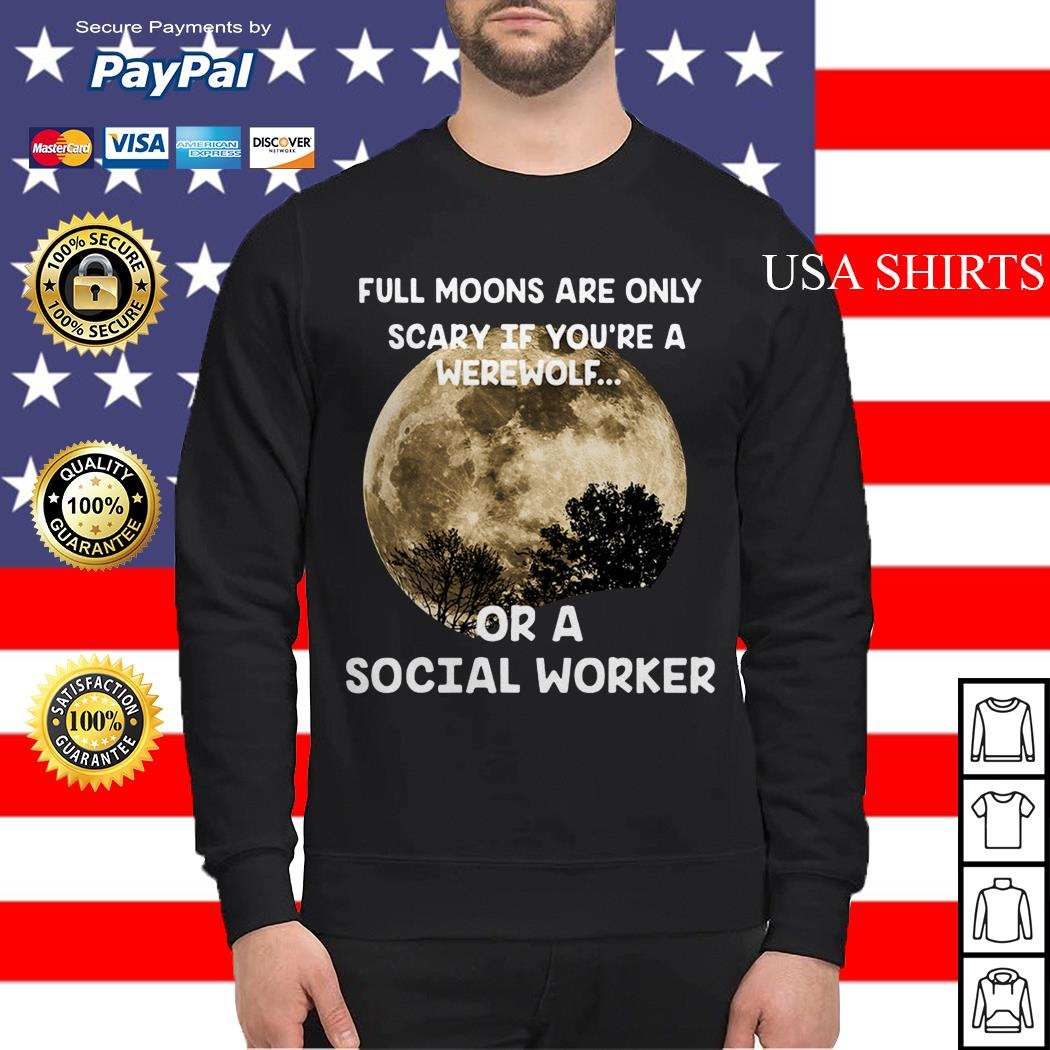 Official Full moons are only scary if you're a werewolf or a social worker Sweater