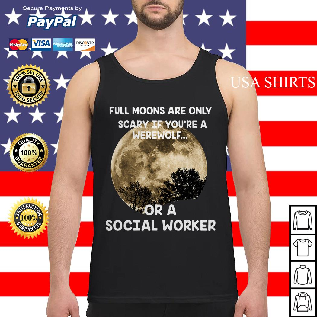 Official Full moons are only scary if you're a werewolf or a social worker Tank top