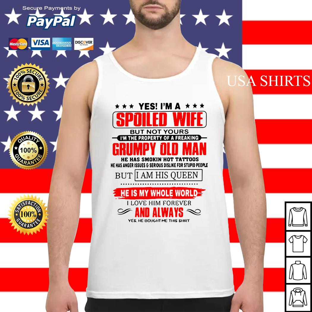 Official Yes I'm a spoiled wife but not yours I'm the property of a freaking Grumpy old man Tank top
