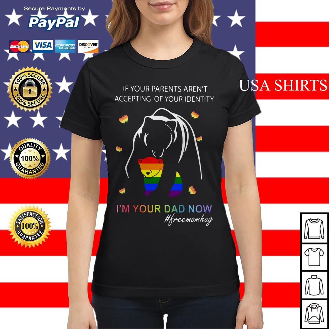 If your parents aren't accepting of your identity I'm your dad now Ladies tee