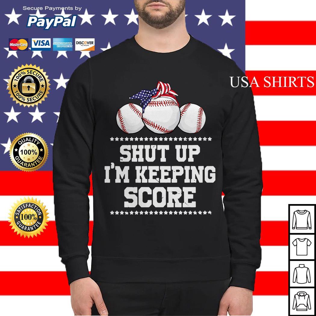 Shut up I'm keeping score baseball America Sweater