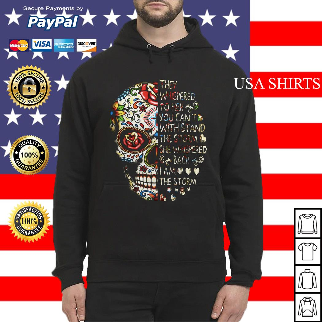 Skull they whispered whispered back I am the storm Hoodie
