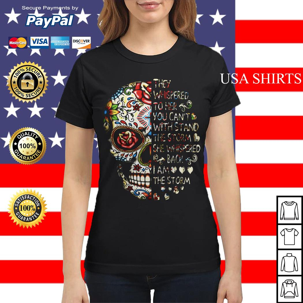 Skull they whispered whispered back I am the storm Ladies tee
