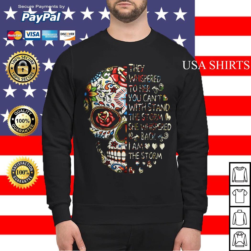 Skull they whispered whispered back I am the storm Sweater
