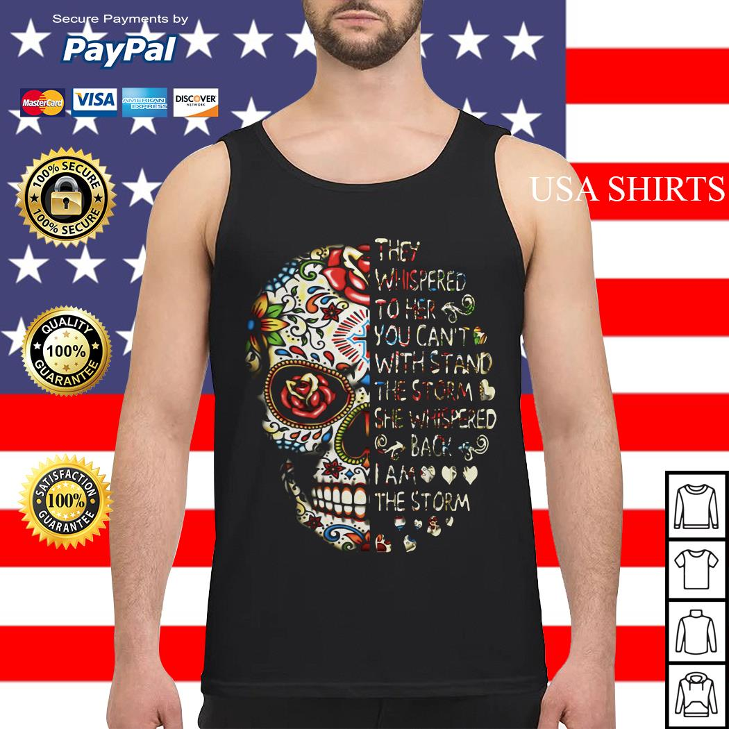 Skull they whispered whispered back I am the storm Tank top