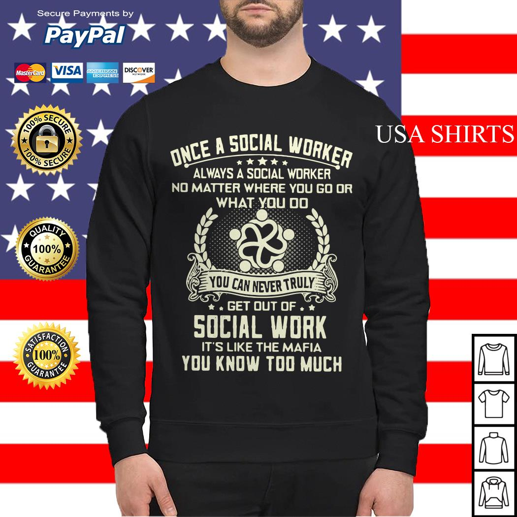 Once a social worker always a social worker no matter where you go or what you do Sweater