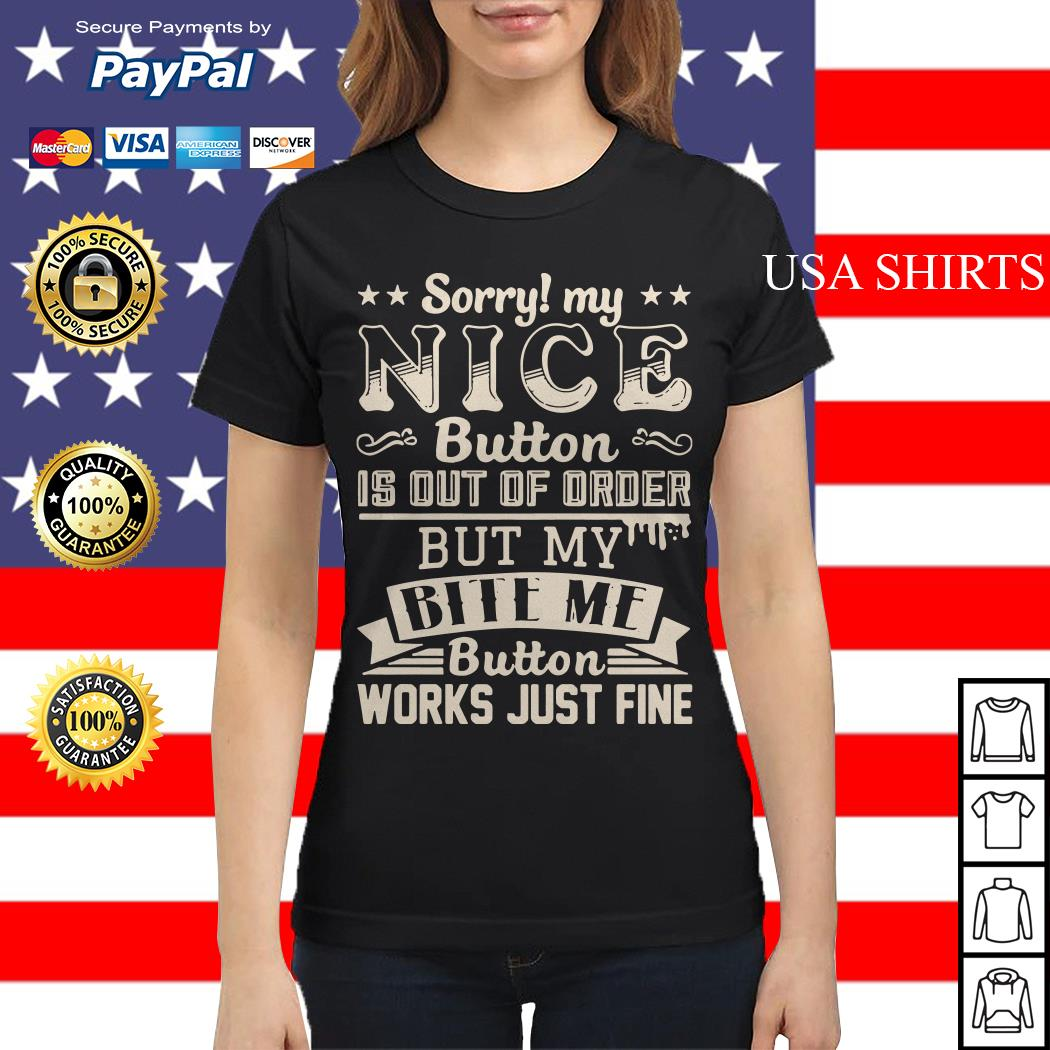 Sorry my nice button is out of order but my bite me button works just fine Ladies tee