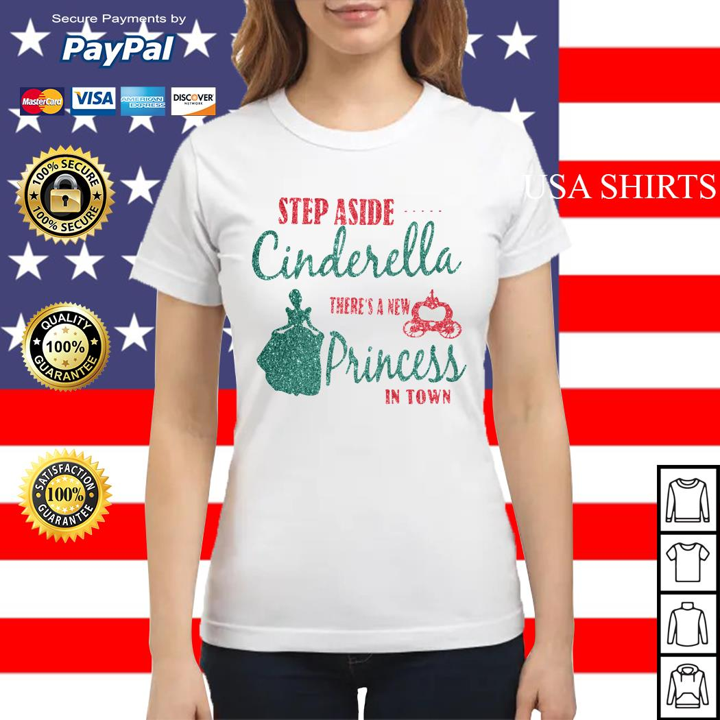 Step aside cinderella there's a new princess in town Ladies tee