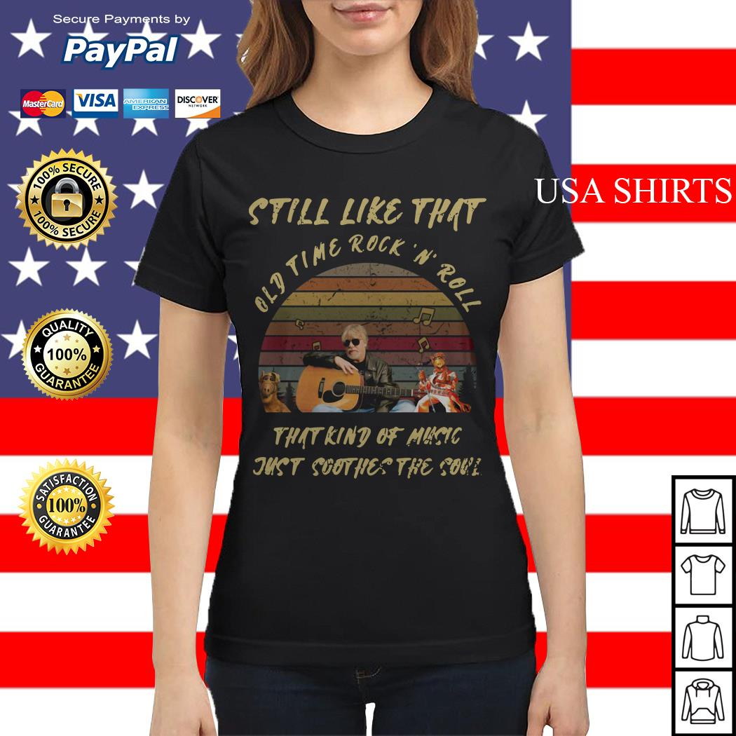 Still like that old time rock'n' roll that kind of music just soothes the soul vintage Ladies tee