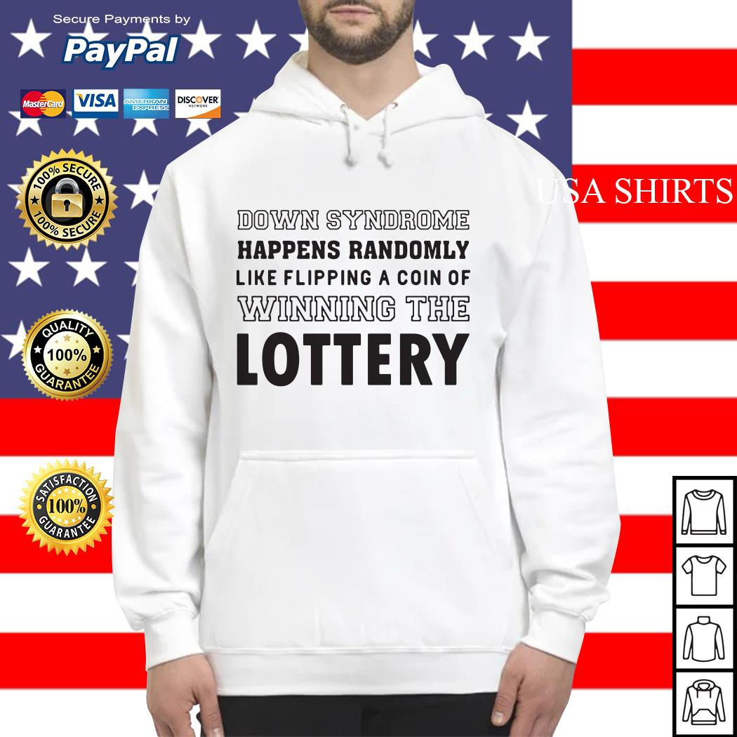 Down syndrome happens randomly like flipping a coin or winning the lottery Hoodie