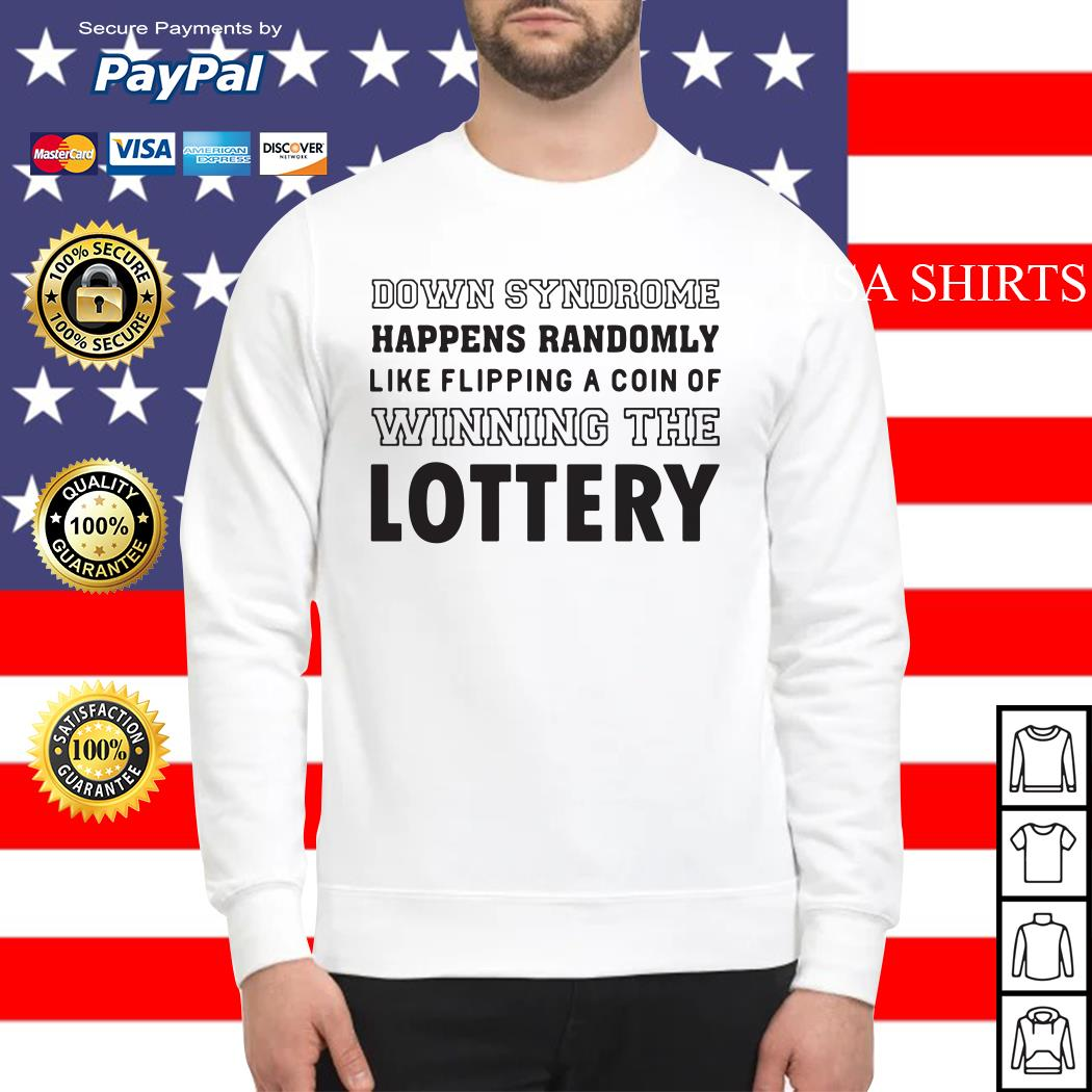 Down syndrome happens randomly like flipping a coin or winning the lottery Sweater