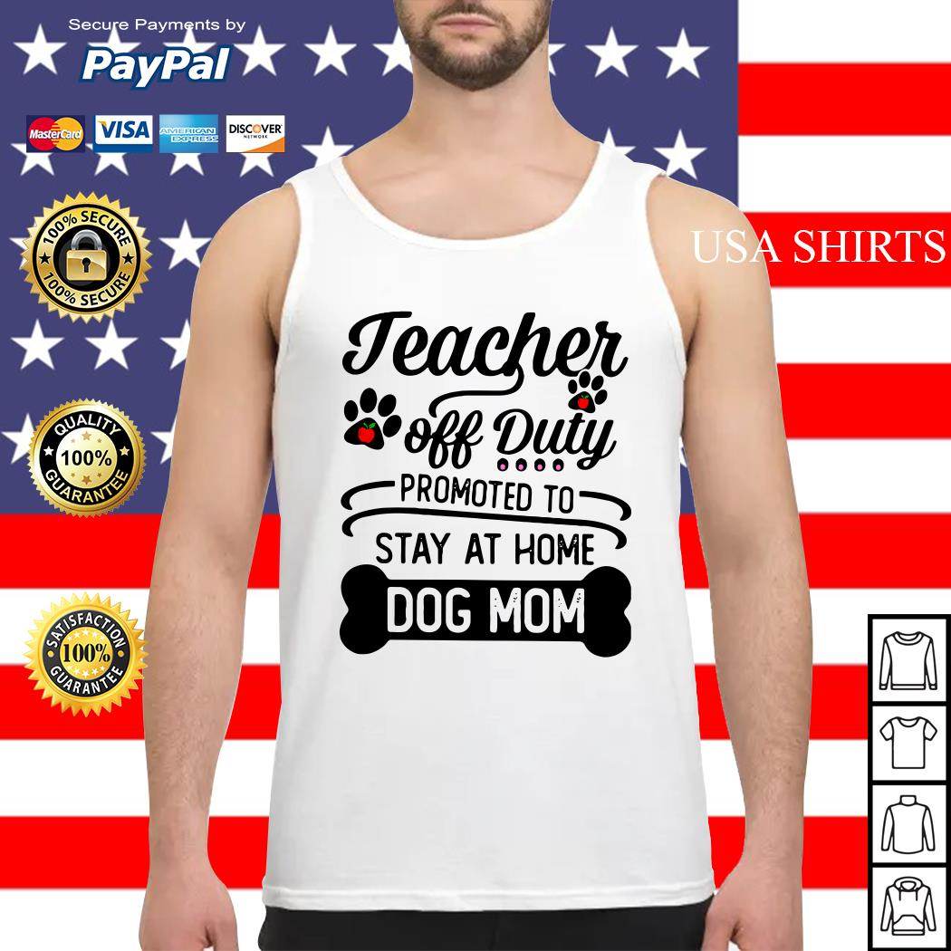 fb8675b88968 Teacher off Duty promoted to stay at home dog mom shirt - USAt-shirt ...