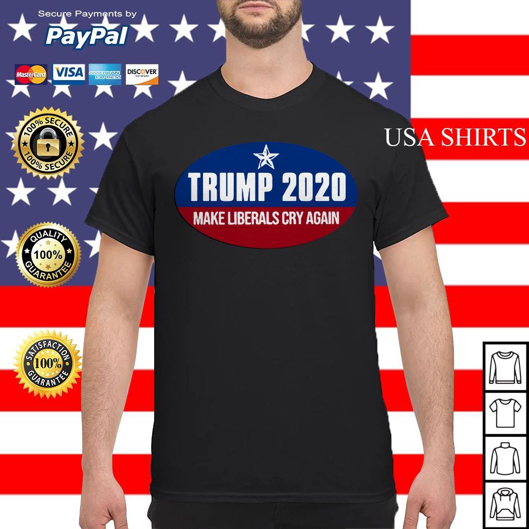 Trump 2020 make liberals cry again shirt