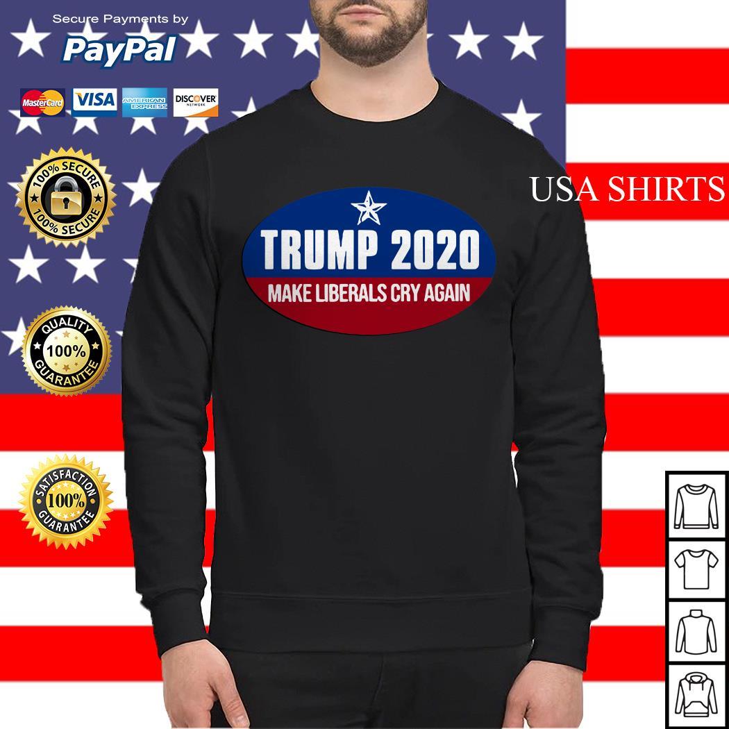 Trump 2020 make liberals cry again Sweater