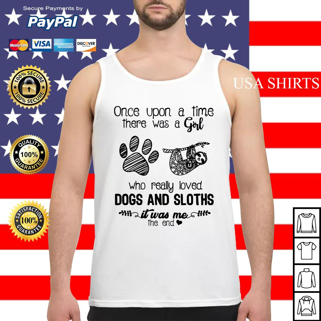 Once upon a time there was a girl who really loved dogs and had sloths it was me Tank top