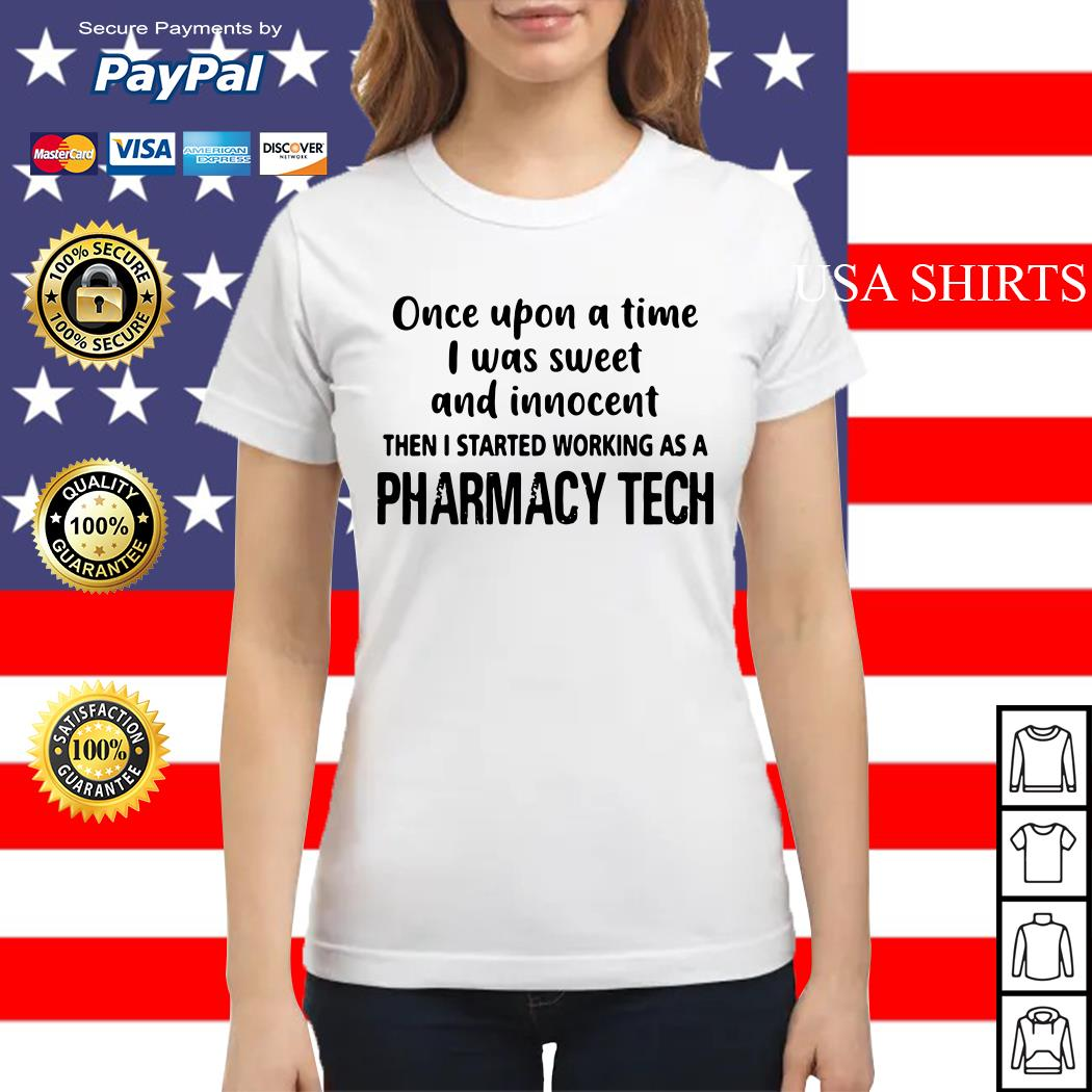 Once upon a time I was sweet and innocent then I started working as a Pharmacy Tech Ladies tee