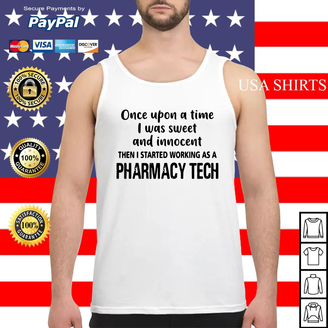 Once upon a time I was sweet and innocent then I started working as a Pharmacy Tech Tank top