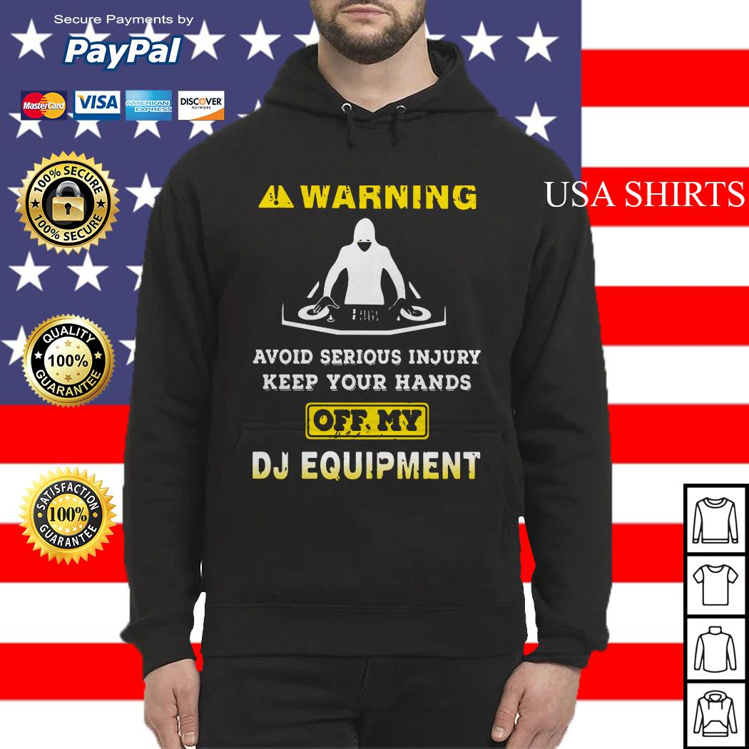 Warning avoid serious injury keep your hands off my DJ equipment Hoodie
