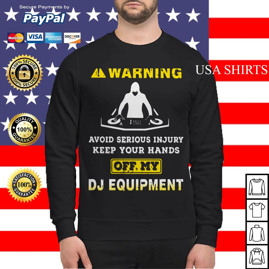 Warning avoid serious injury keep your hands off my DJ equipment Sweater