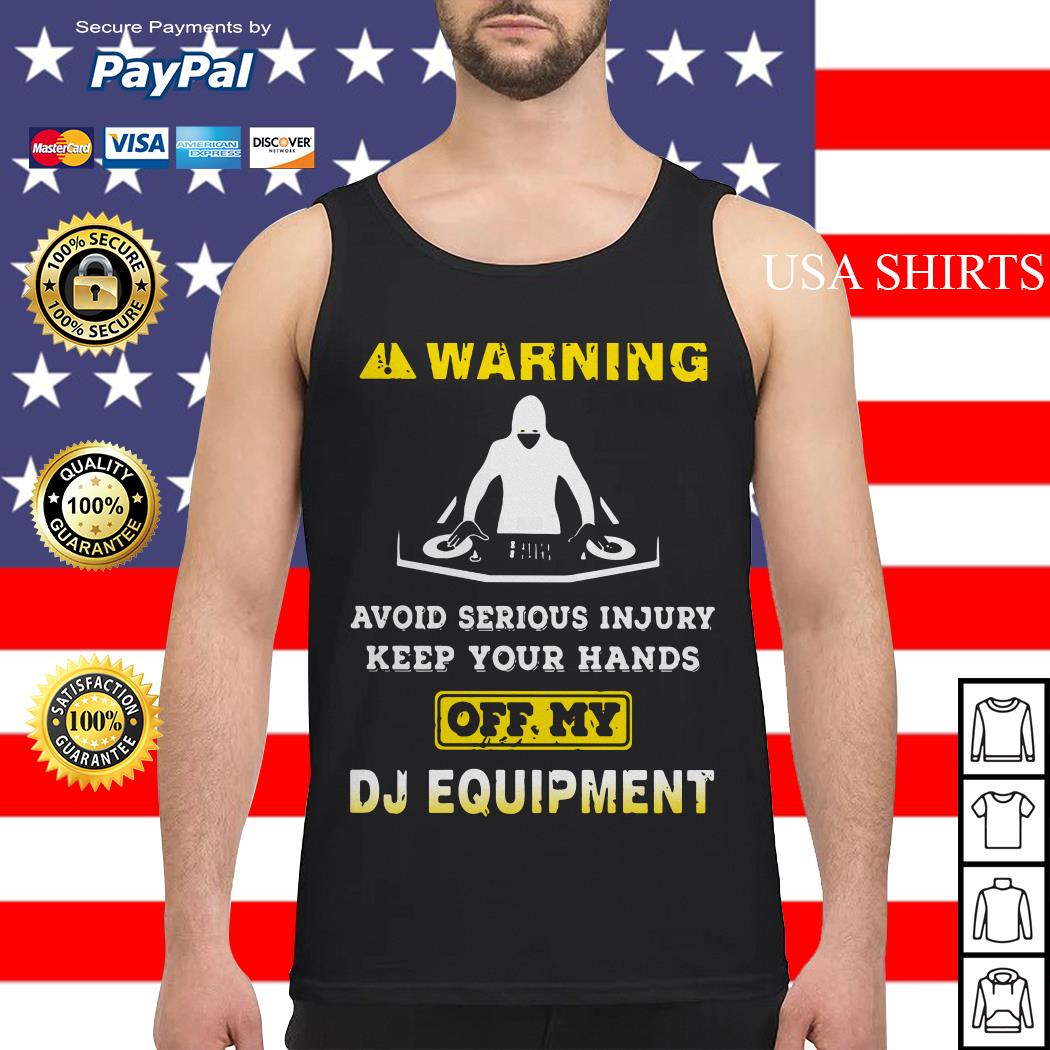 Warning avoid serious injury keep your hands off my DJ equipment Tank top
