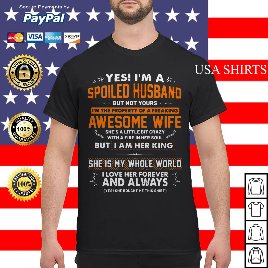 Yes I'm a spoiled husband but not yours I'm the property of a freaking awesome wife shirt