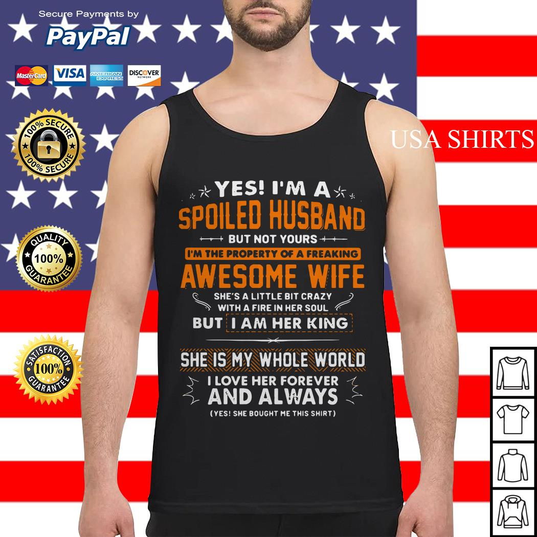 Yes I'm a spoiled husband but not yours I'm the property of a freaking awesome wife Tank top