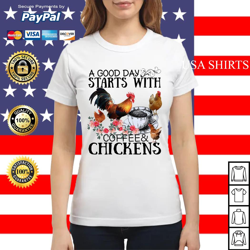 A good day starts with coffee and chickens Ladies tee