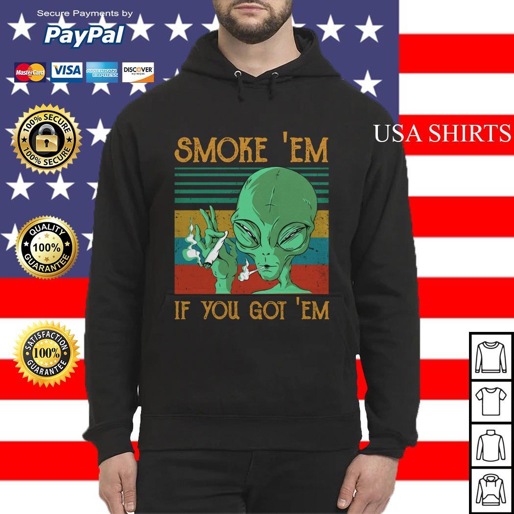 Aliens Smoke' Em If you got' Em vintage Hoodie