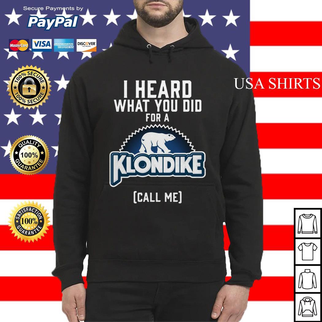 Bear I heard what you did for a Klondike call me Hoodie