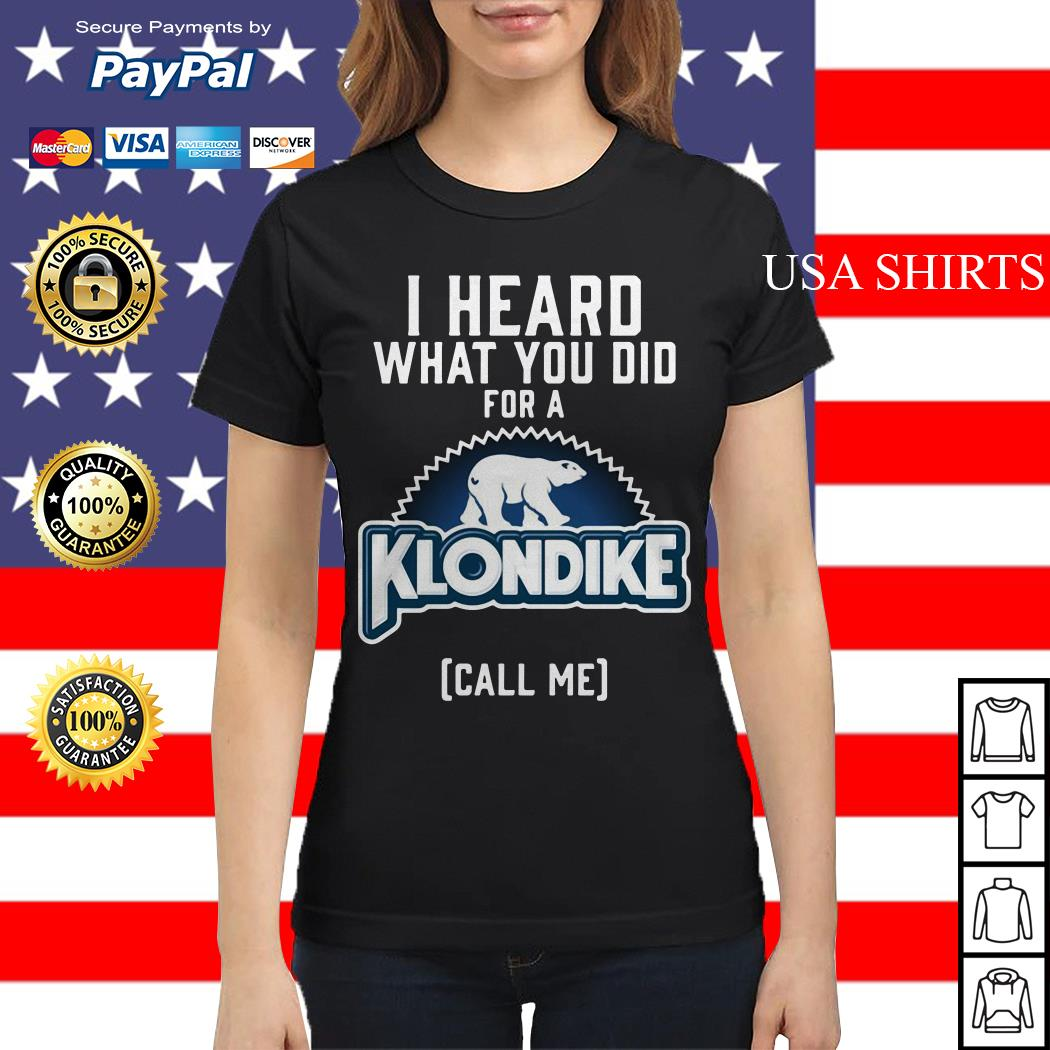 Bear I heard what you did for a Klondike call me Ladies tee