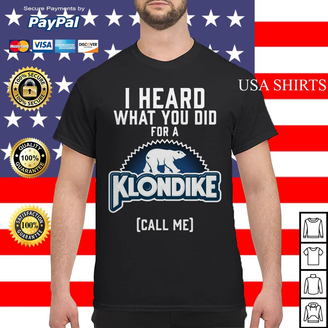 Bear I heard what you did for a Klondike call me shirt