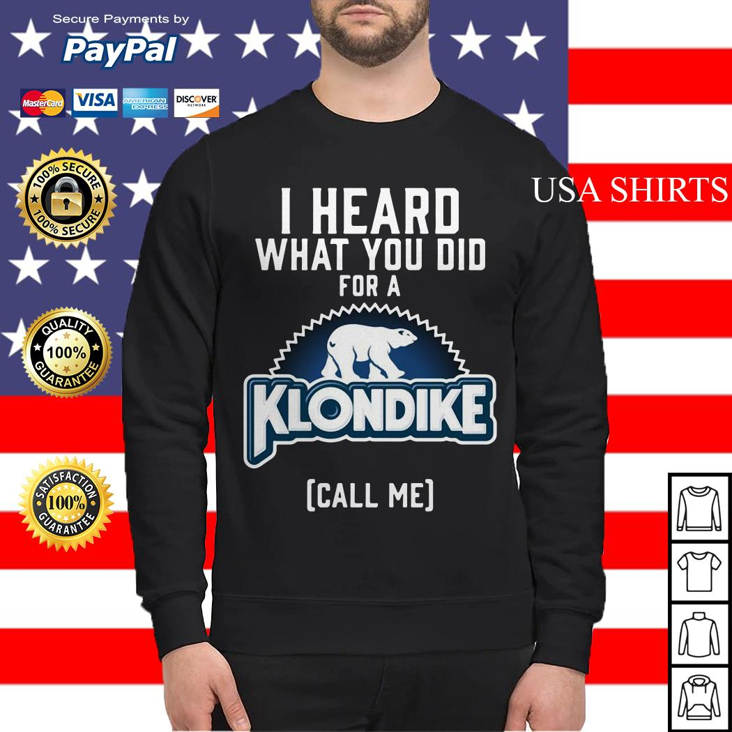 Bear I heard what you did for a Klondike call me Sweater