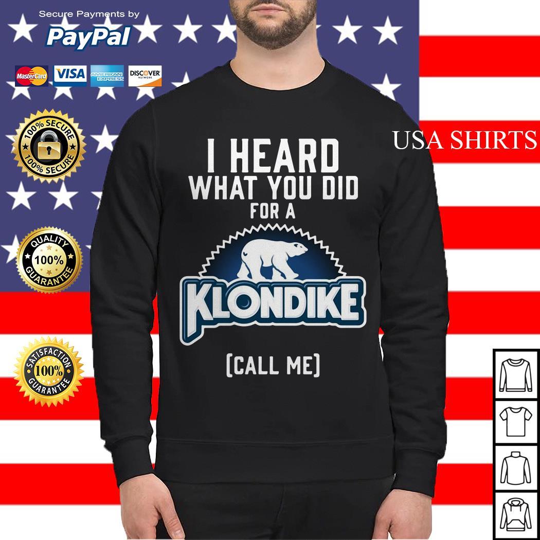 Bear I heard what you did for a Klondike call me Sweater