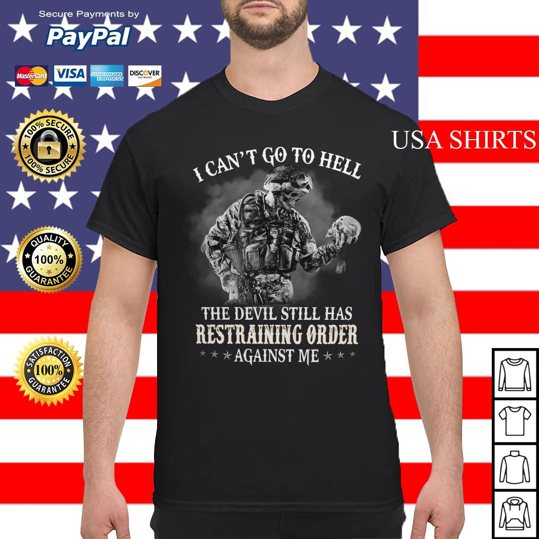 I can't go to hell the devil still has restraining order against me shirt